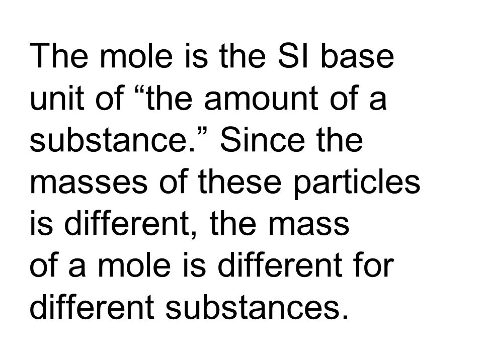 The mole is the SI base unit of the amount of a substance