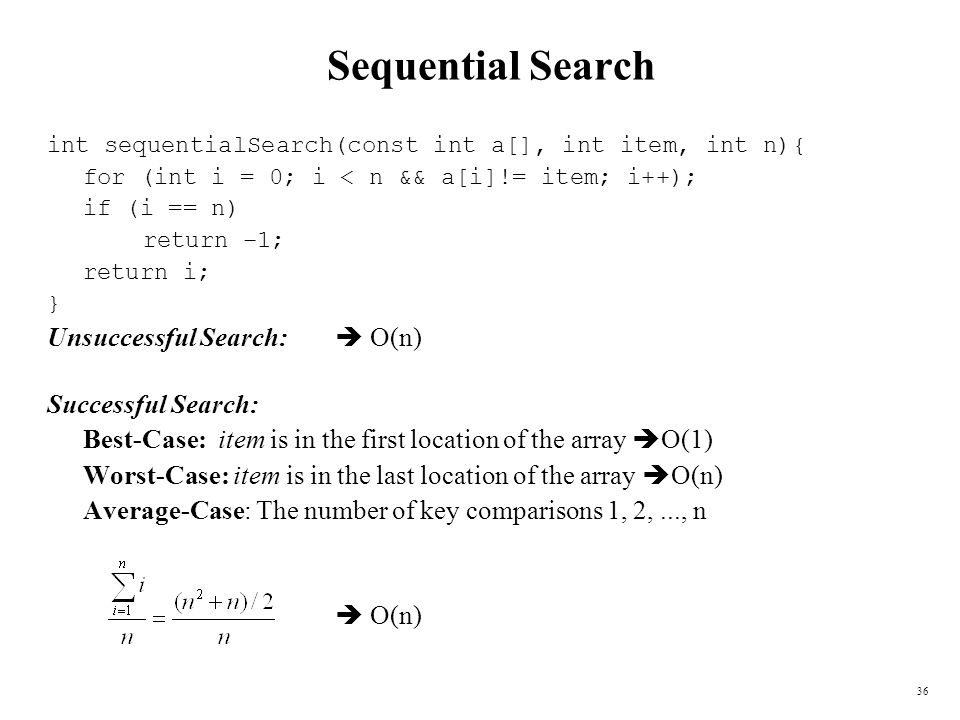 Sequential Search Unsuccessful Search:  O(n) Successful Search:
