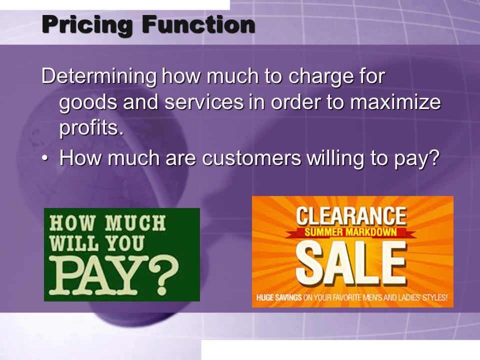 Pricing Function Determining how much to charge for goods and services in order to maximize profits.