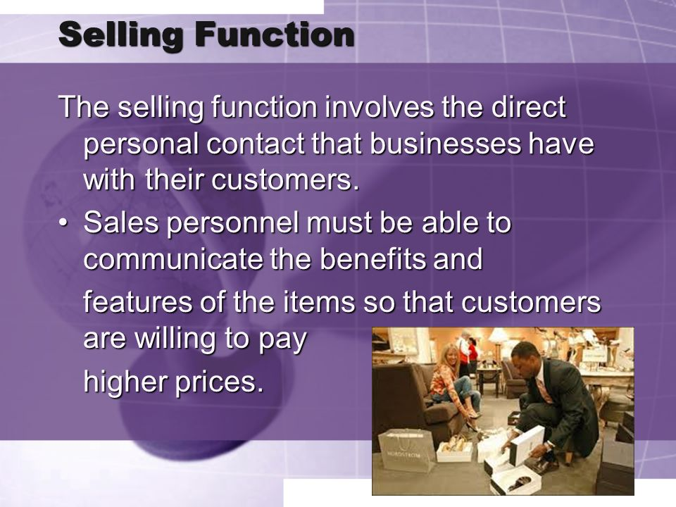 Selling Function The selling function involves the direct personal contact that businesses have with their customers.