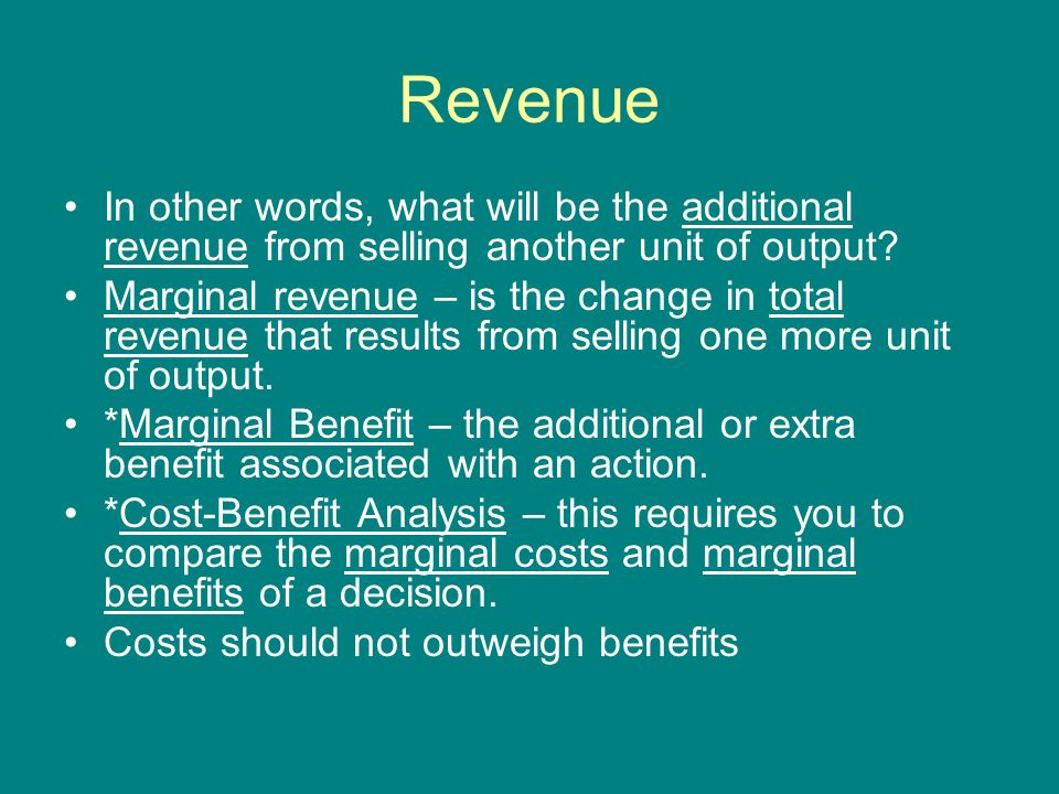 Revenue In other words, what will be the additional revenue from selling another unit of output