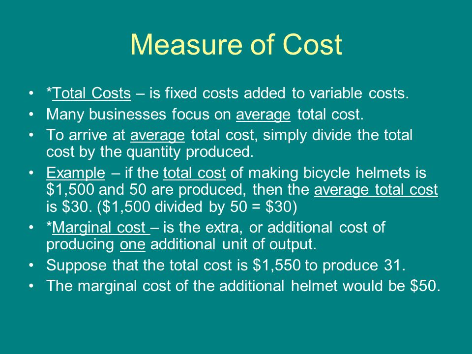 Measure of Cost *Total Costs – is fixed costs added to variable costs.