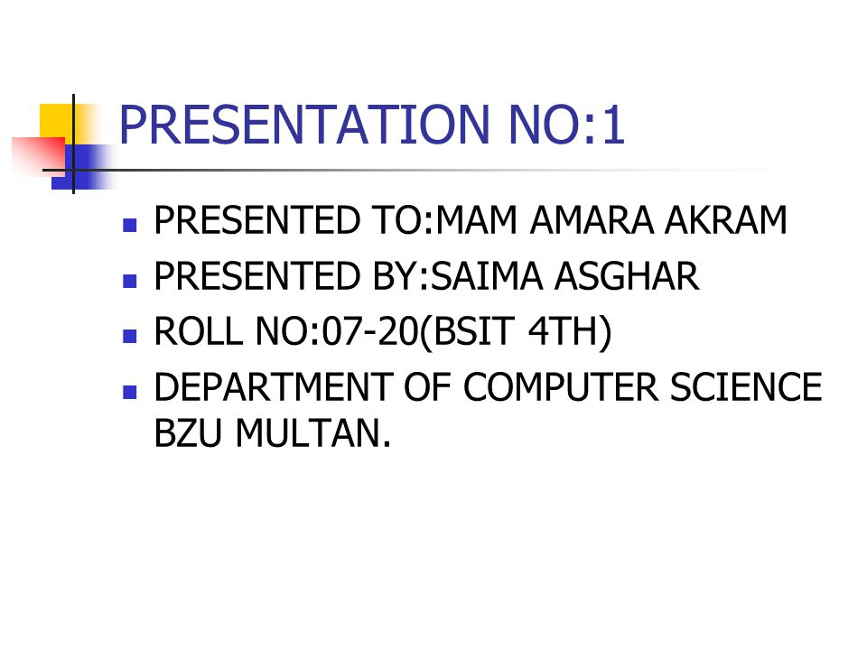 PRESENTATION NO:1 PRESENTED TO:MAM AMARA AKRAM