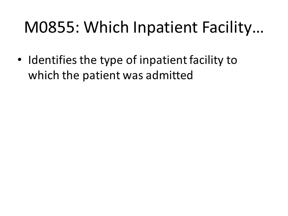 M0855: Which Inpatient Facility…