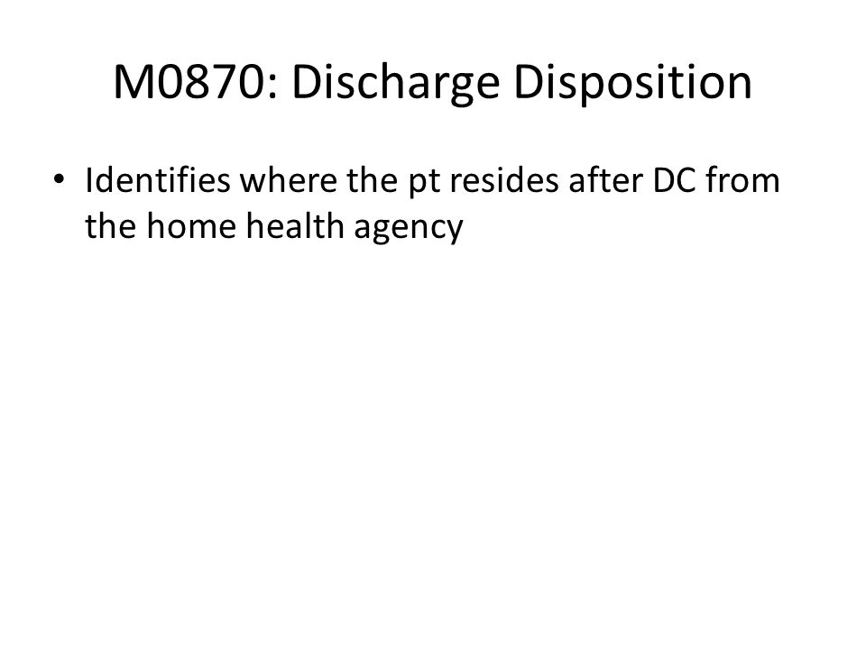 M0870: Discharge Disposition