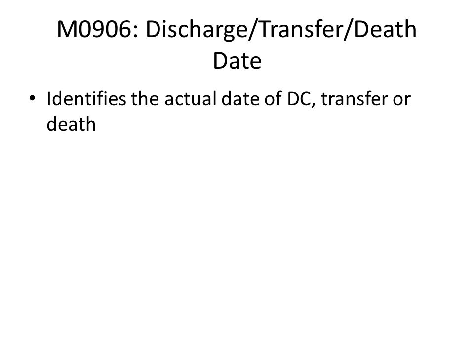 M0906: Discharge/Transfer/Death Date