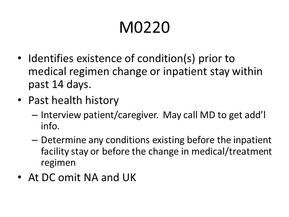 M0220Identifies existence of condition(s) prior to medical regimen change or inpatient stay within past 14 days.