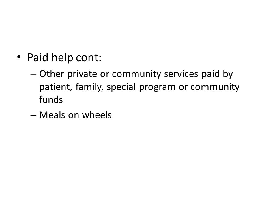 Paid help cont: Other private or community services paid by patient, family, special program or community funds.