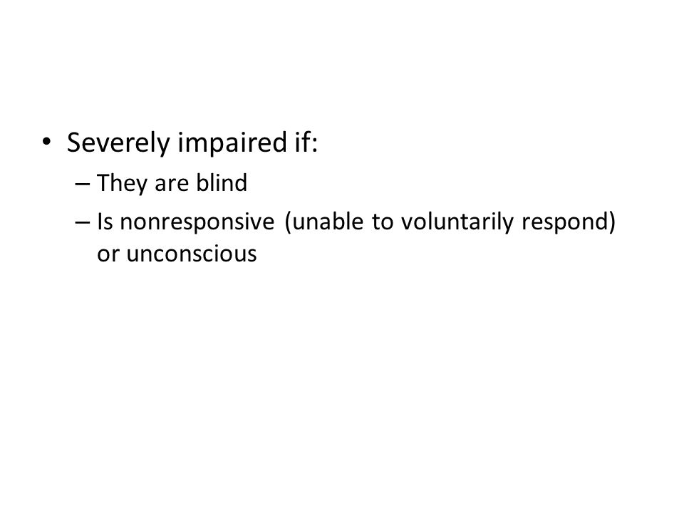 Severely impaired if: They are blind