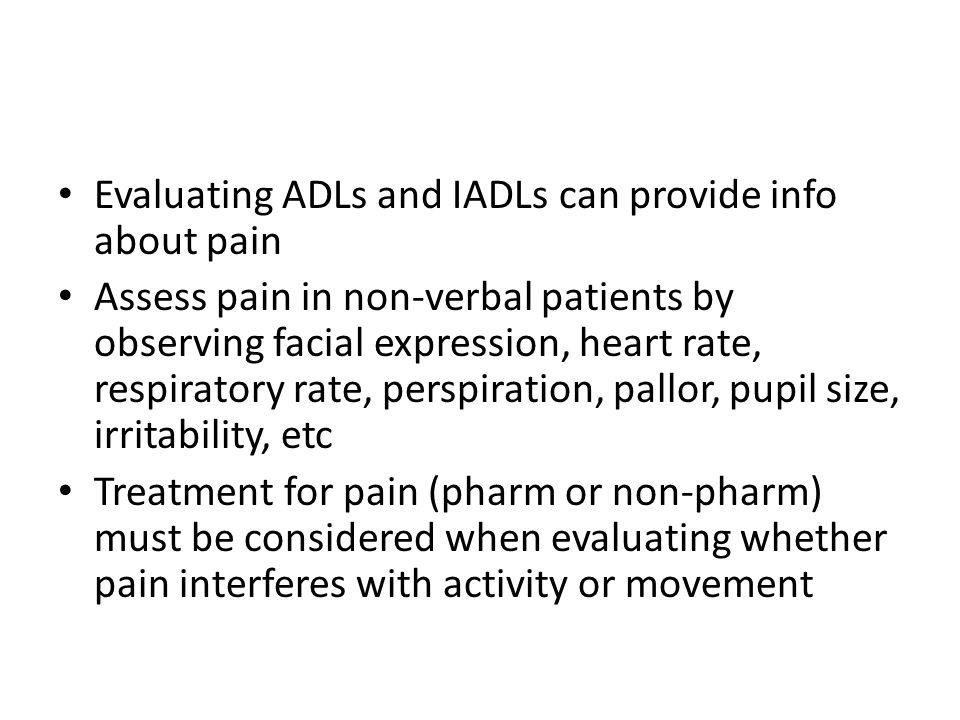 Evaluating ADLs and IADLs can provide info about pain