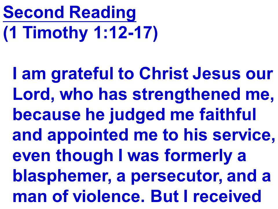 Second Reading (1 Timothy 1:12-17) I am grateful to Christ Jesus our. Lord, who has strengthened me,