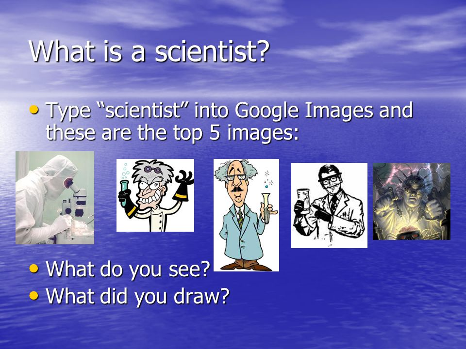 What is a scientist Type scientist into Google Images and these are the top 5 images: What do you see