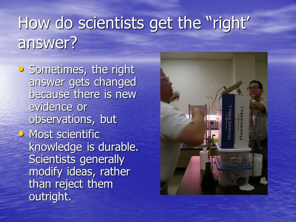 How do scientists get the right' answer