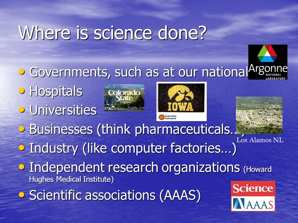 Where is science done Governments, such as at our national labs