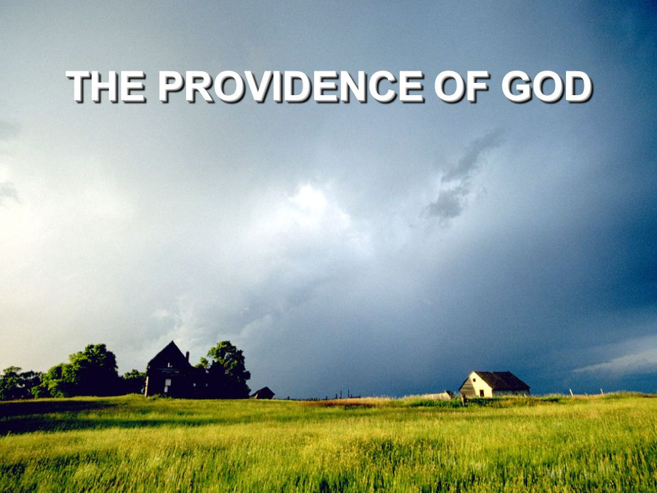 THE PROVIDENCE OF GOD The root word here is provide. Thus we are studying what the Bible says about the fact that God provides for His creation.