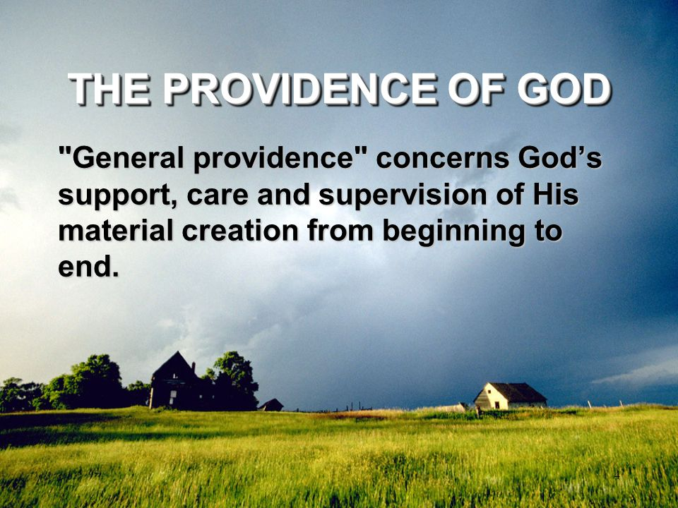 THE PROVIDENCE OF GOD General providence concerns God's support, care and supervision of His material creation from beginning to end.