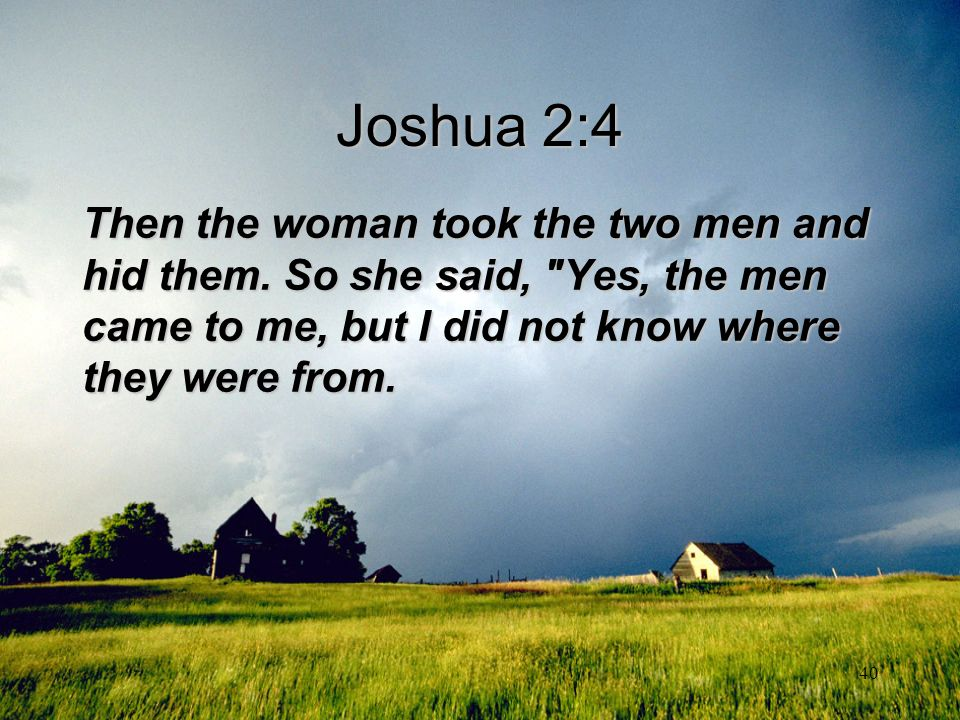 Joshua 2:4 Then the woman took the two men and hid them.