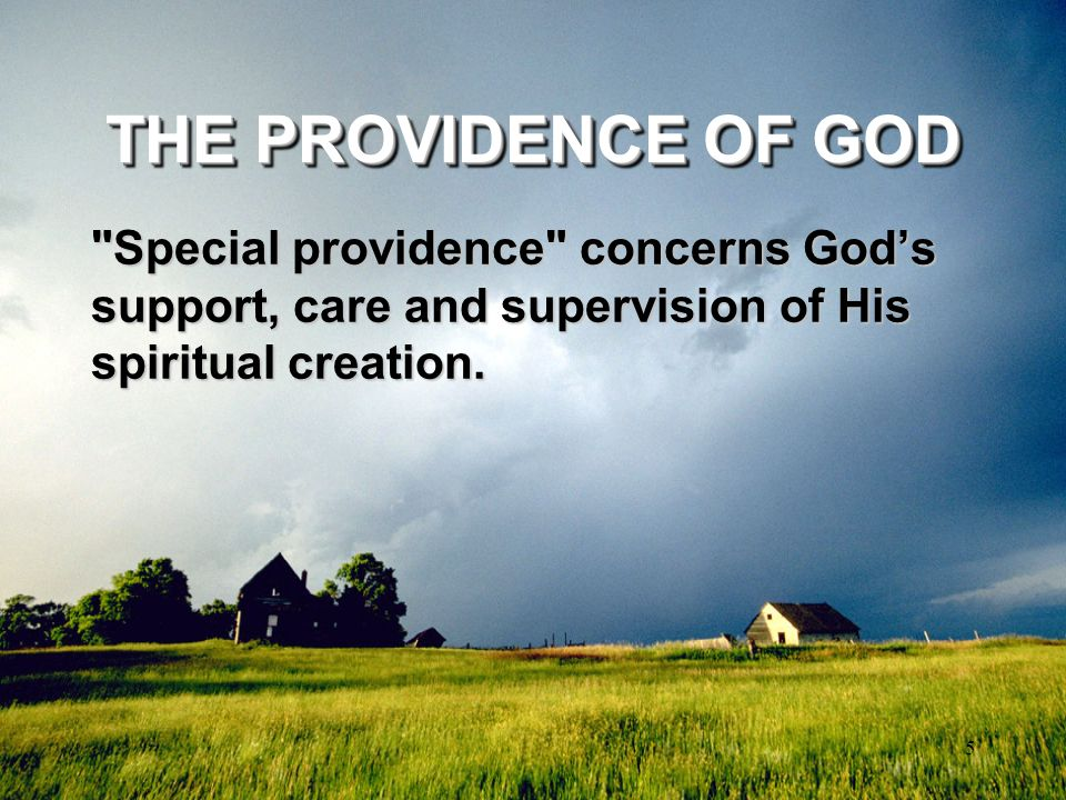 THE PROVIDENCE OF GOD Special providence concerns God's support, care and supervision of His spiritual creation.