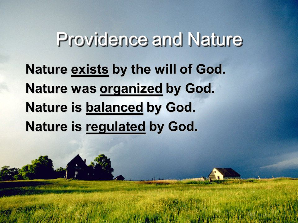 Providence and Nature Nature exists by the will of God.