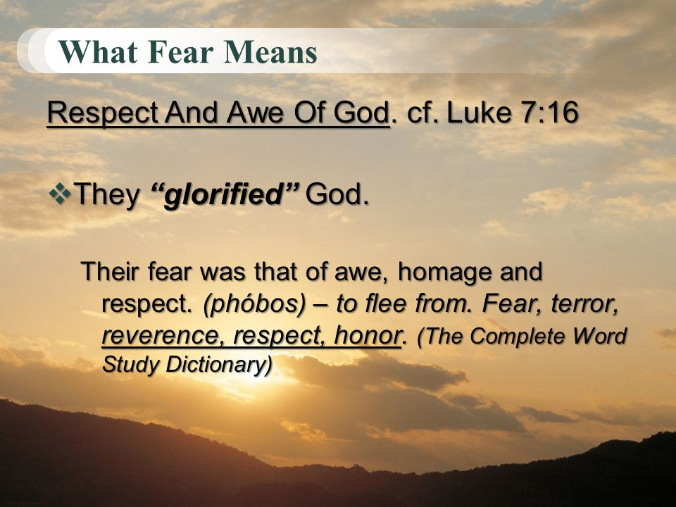 What Fear Means Respect And Awe Of God. cf. Luke 7:16