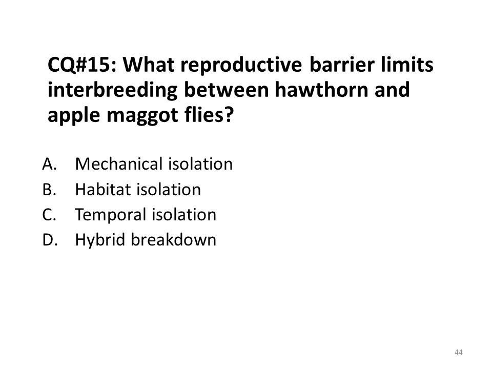 CQ#15: What reproductive barrier limits interbreeding between hawthorn and apple maggot flies