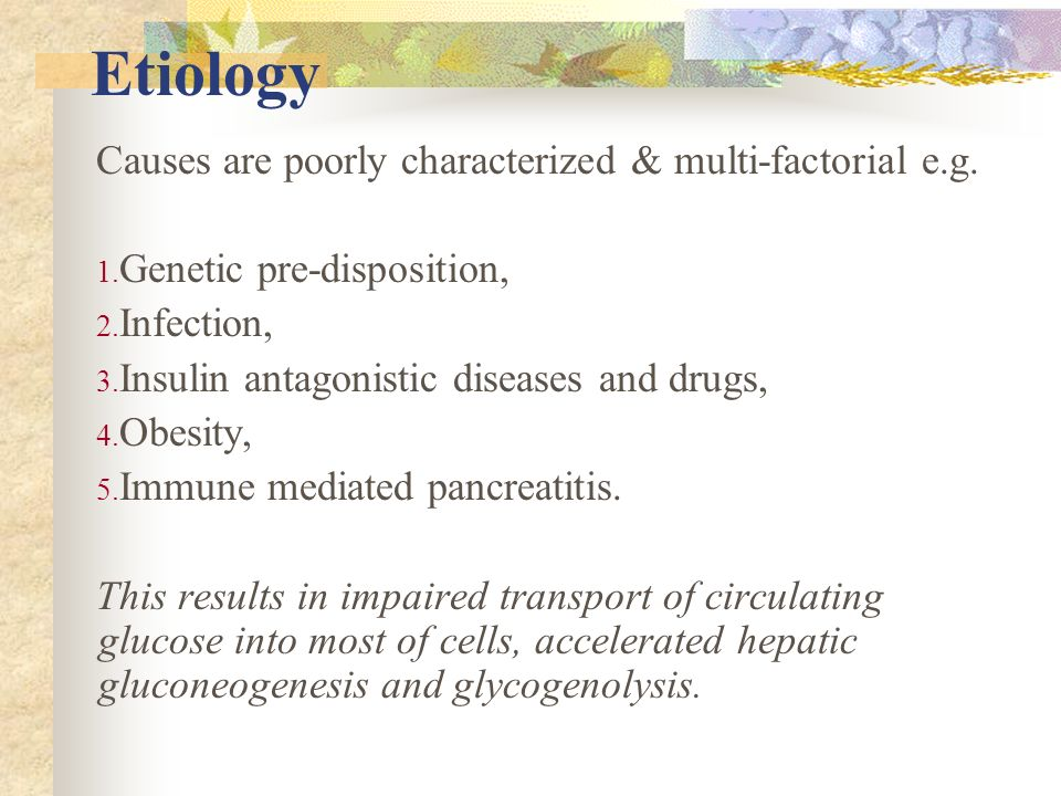 Etiology Causes are poorly characterized & multi-factorial e.g.