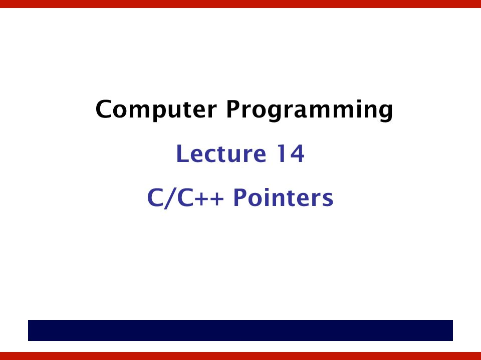 Computer Programming Lecture 14 C/C++ Pointers