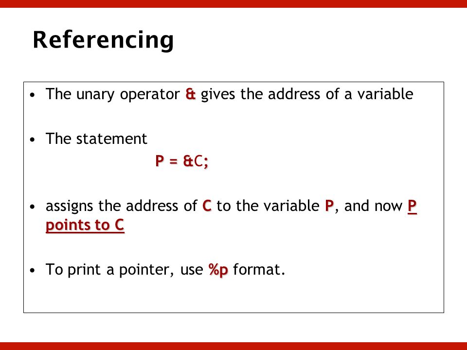 Referencing The unary operator & gives the address of a variable