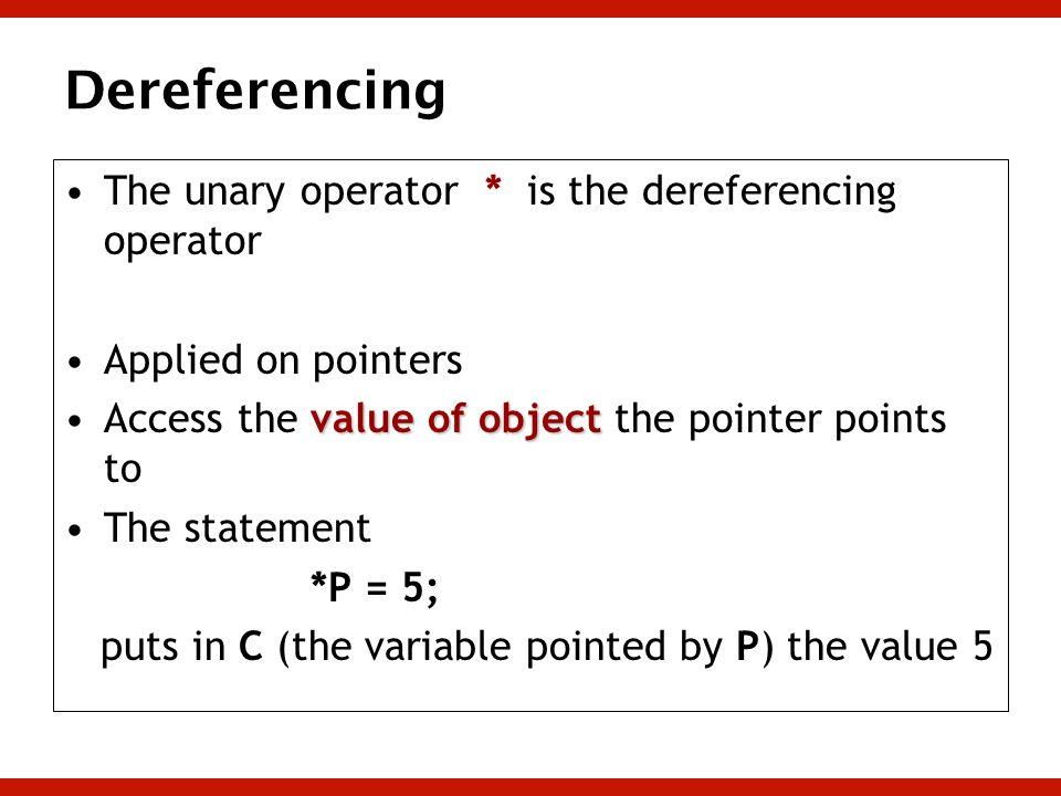 Dereferencing The unary operator * is the dereferencing operator