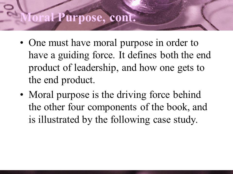 Moral Purpose, cont.