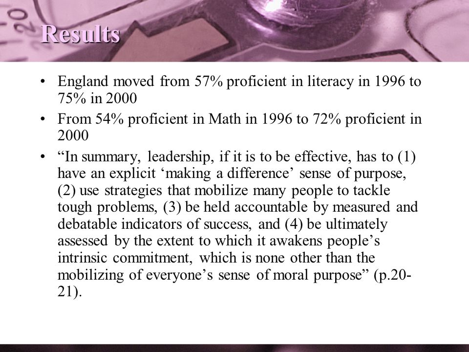 ResultsEngland moved from 57% proficient in literacy in 1996 to 75% in 2000. From 54% proficient in Math in 1996 to 72% proficient in 2000.
