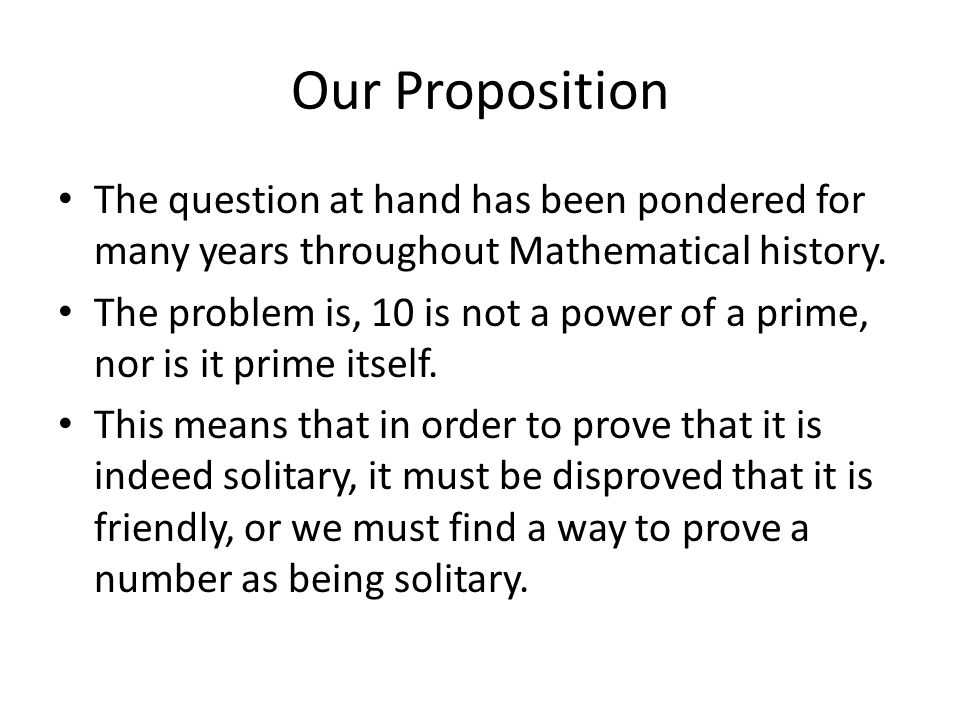 Our Proposition The question at hand has been pondered for many years throughout Mathematical history.