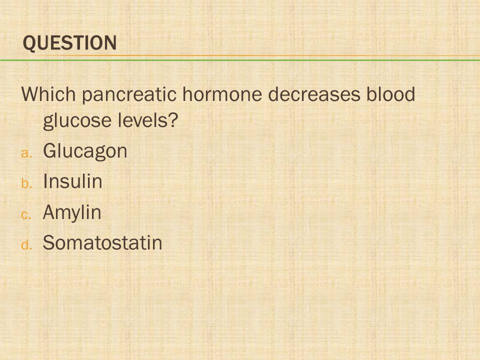 Question Which pancreatic hormone decreases blood glucose levels.