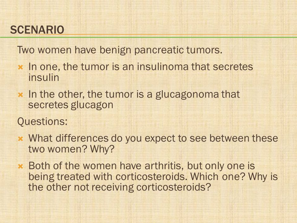 Scenario Two women have benign pancreatic tumors.