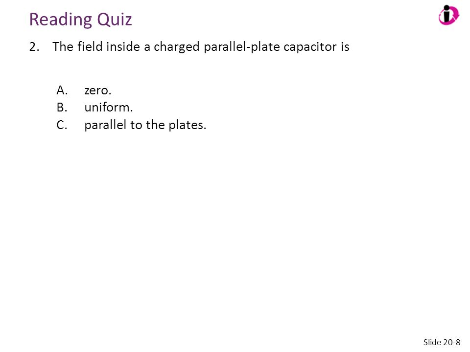 Reading Quiz The field inside a charged parallel-plate capacitor is