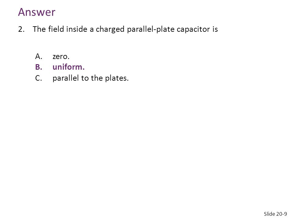Answer The field inside a charged parallel-plate capacitor is zero.