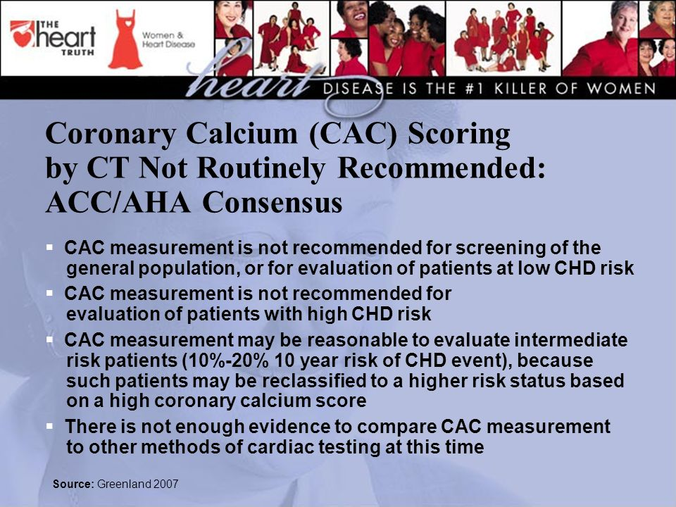 Coronary Calcium (CAC) Scoring by CT Not Routinely Recommended: ACC/AHA Consensus