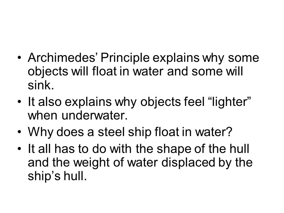Archimedes' Principle explains why some objects will float in water and some will sink.