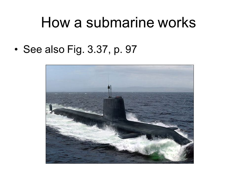 How a submarine works See also Fig. 3.37, p. 97