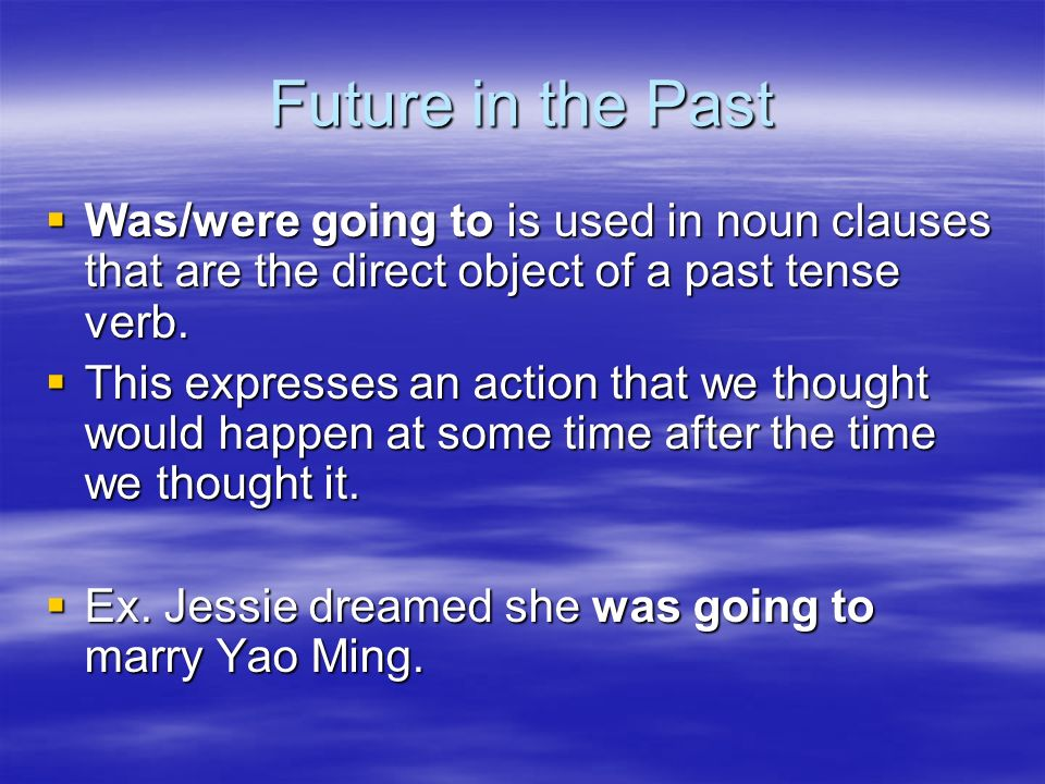 Future in the Past Was/were going to is used in noun clauses that are the direct object of a past tense verb.