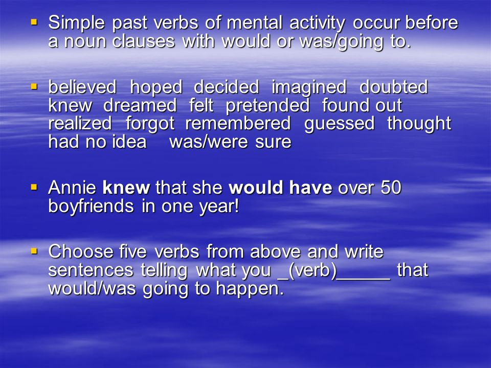Simple past verbs of mental activity occur before a noun clauses with would or was/going to.