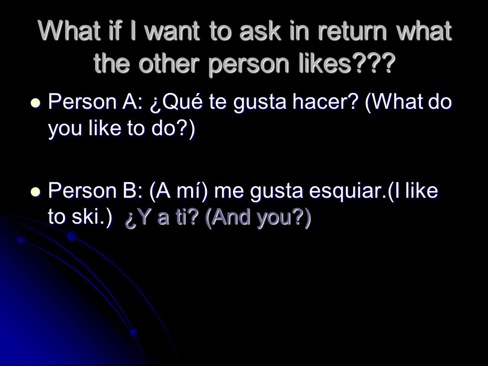 What if I want to ask in return what the other person likes