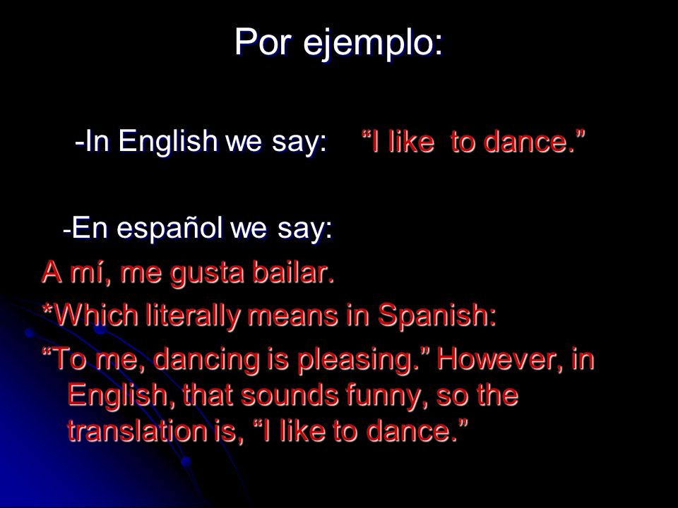 Por ejemplo: -In English we say: I like to dance.