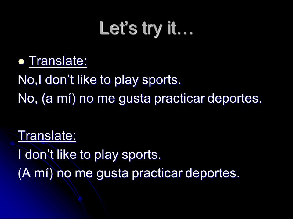 Let's try it… Translate: No,I don't like to play sports.