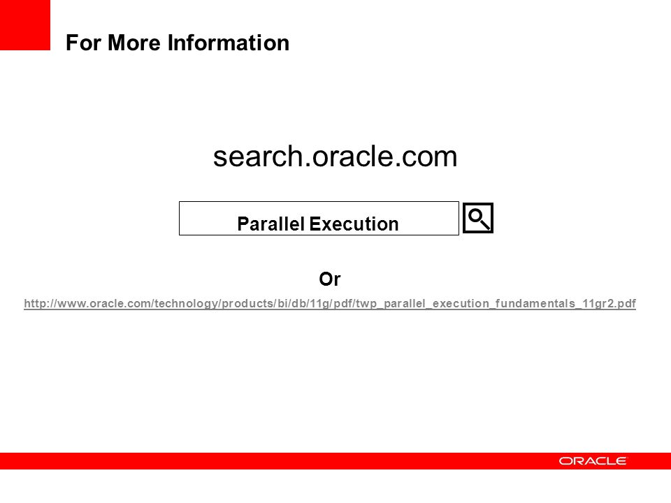 search.oracle.com For More Information Parallel Execution Or
