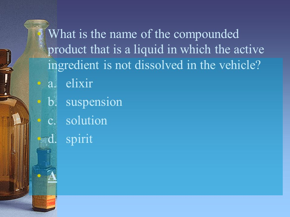 What is the name of the compounded product that is a liquid in which the active ingredient is not dissolved in the vehicle