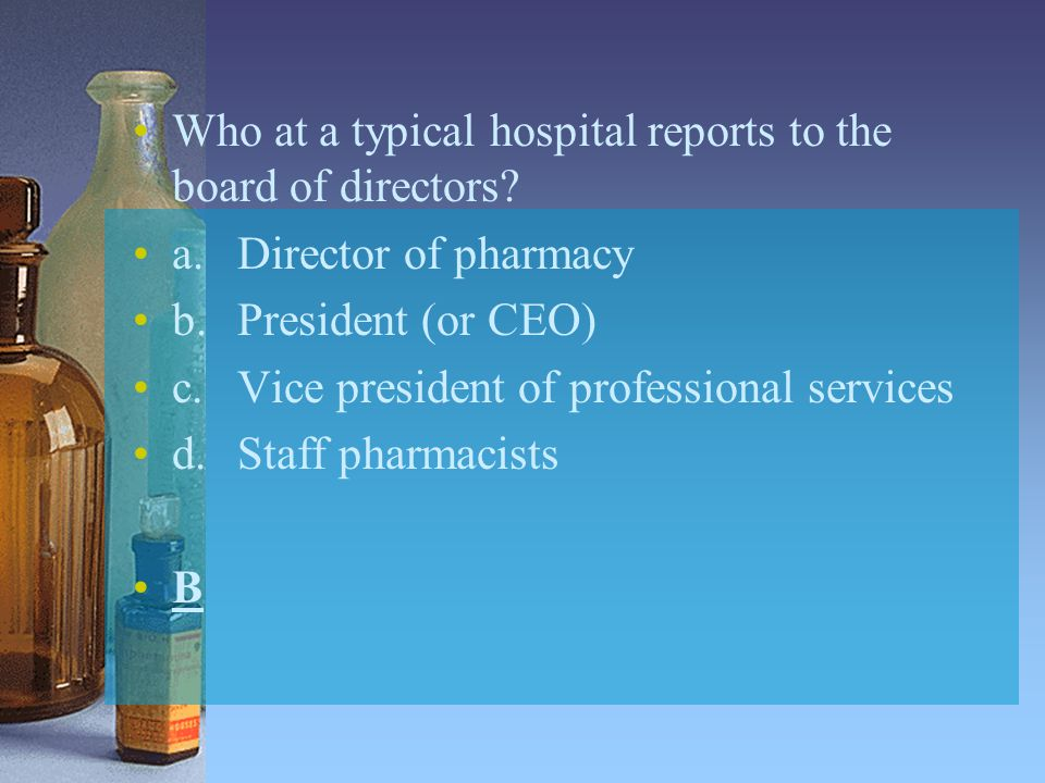 Who at a typical hospital reports to the board of directors