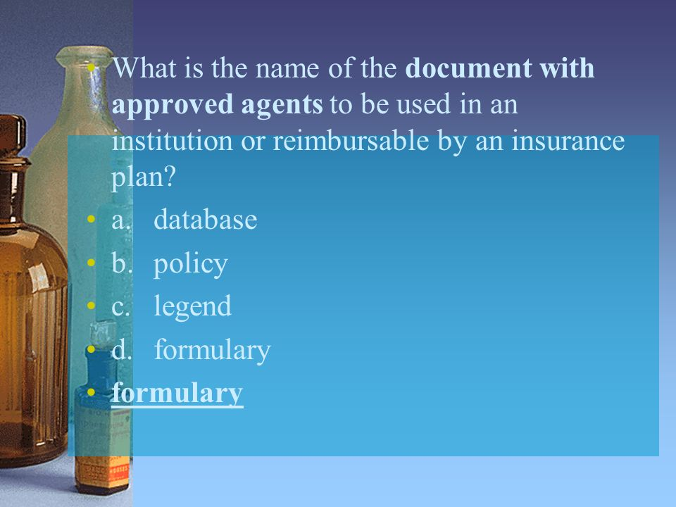 What is the name of the document with approved agents to be used in an institution or reimbursable by an insurance plan