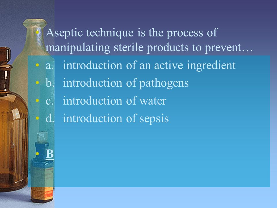 Aseptic technique is the process of manipulating sterile products to prevent…
