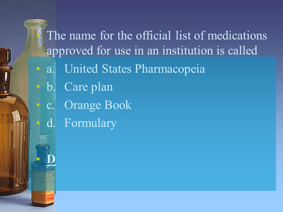 The name for the official list of medications approved for use in an institution is called
